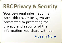 RBC Privacy & Security. Your personal information is safe wirth us. At RBC, we are committed to protecting the privacy and security of the information you share with us. Learn More